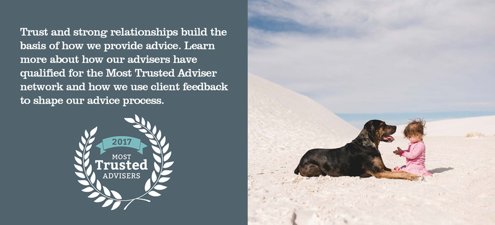 Photo and text inline: Trust and strong relationships build the basis of how we provide advice. Learn more about how our advisers have qualified for the Most Trusted Adviser network and how we use client feedback to shape our advice process.